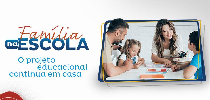 Família na escola: o projeto educacional continua em casa